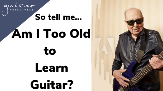 am I too old to learn guitar
